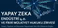 Yapay Zeka, Endüstri 4.0. ve Fikri Mülkiyet Hukuku Zirvesi